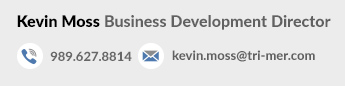 Kevin Moss Technical Sales Director - 1-989-321-2991 - kevin.moss@tri-mer.com -